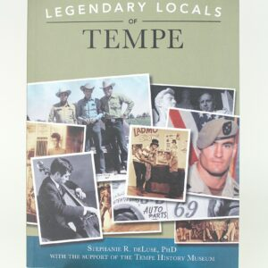 Book Cover: Legendary Locals of Tempe by Stephanie DeLuse, PhD